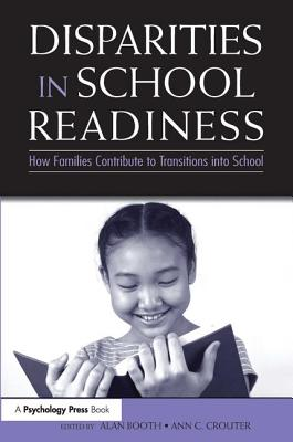 Disparities in School Readiness: How Families Contribute to Transitions Into School - Booth, Alan, PhD (Editor), and Crouter, Ann C (Editor)