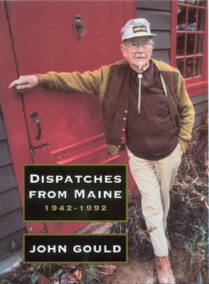 Dispatches from Maine: 1942-1992 - Gould, John