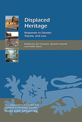 Displaced Heritage: Responses to Disaster, Trauma, and Loss - Convery, Ian (Editor)