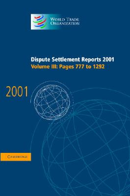 Dispute Settlement Reports 2001: Volume 3, Pages 777-1292 - World Trade Organization (Editor)
