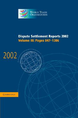 Dispute Settlement Reports 2002: Volume 3, Pages 847-1386 - World Trade Organization (Editor)
