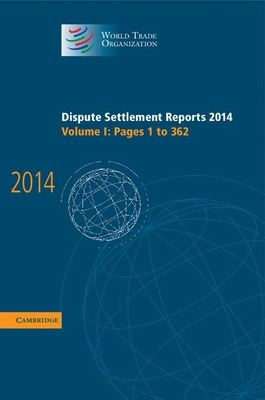 Dispute Settlement Reports 2014: Pages 1-362 Volume 1 - World Trade Organization