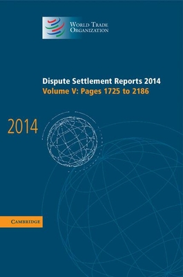 Dispute Settlement Reports 2014: Pages 1725-2186 Volume 5 - World Trade Organization