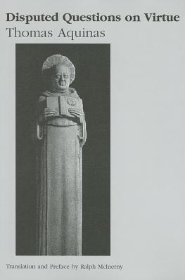 Disputed Questions on Virtue: Quaestio Disputata de Virtutibus in Communi and Quaestio Disputata de Virtutibus Cardinalibus - Aquinas, Thomas, Saint