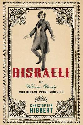 Disraeli: The Victorian Dandy Who Became Prime Minister - Hibbert, Christopher