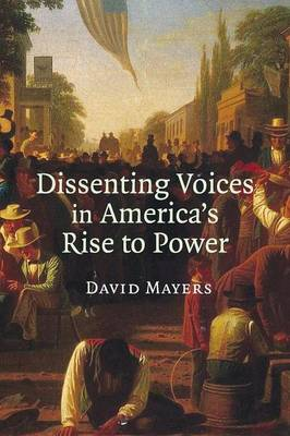 Dissenting Voices in America's Rise to Power - Mayers, David