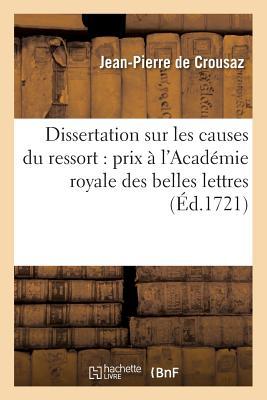 Dissertation Sur Les Causes Du Ressort: Prix A L'Academie Royale Des Belles Lettres - De Crousaz, Jean-Pierre