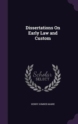 Dissertations on Early Law and Custom - Maine, Henry Sumner
