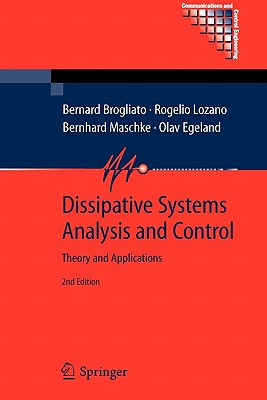 Dissipative Systems Analysis and Control: Theory and Applications - Brogliato, Bernard, and Lozano, Rogelio, and Maschke, Bernhard