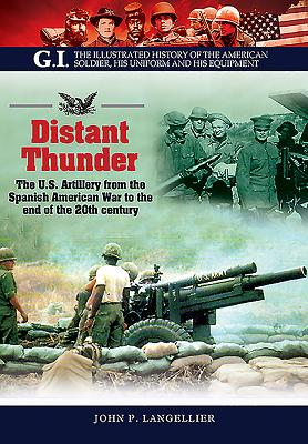 Distant Thunder: The U.S. Artillery from the Spanish American War to the End of the 20th Century - De Quesada, Alejandro M