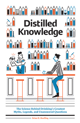 Distilled Knowledge: The Science Behind Drinking? s Greatest Myths, Legends, and Unanswered Questions - Hoefling, Brian  D, and Castelao, Leandro (Illustrator)