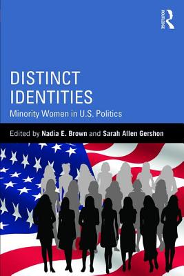 Distinct Identities: Minority Women in U.S. Politics - Brown, Nadia E., and Gershon, Sarah Allen