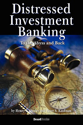 Distressed Investment Banking - To the Abyss and Back - Owsley, Henry, and Kaufman, Peter