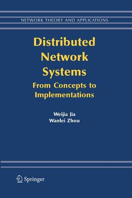Distributed Network Systems: From Concepts to Implementations - Jia, Weijia, and Zhou, Wanlei