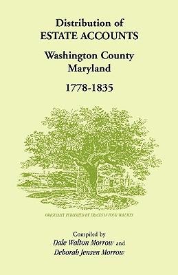 Distribution of Estates Accounts, Washington County, Maryland, 1778-1835 - Jensen Morrow, Dale & Deborah