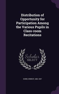 Distribution of Opportunity for Participation Among the Various Pupils in Class-Room Recitations - Horn, Ernest