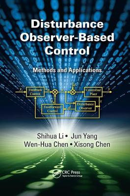 Disturbance Observer-Based Control: Methods and Applications - Li, Shihua, and Yang, Jun, and Chen, Wen-Hua