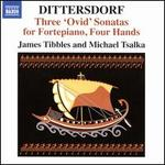 "Dittersdorf: Three ""Ovid"" Sonatas for Fortepiano, Four Hands"