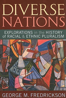Diverse Nations: Explorations in the History of Racial and Ethnic Pluralism - Fredrickson, George M