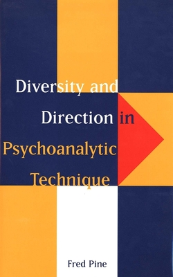 Diversity and Direction in Psychoanalytic Technique - Pine, Fred, Professor