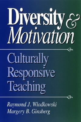 Diversity and Motivation: Culturally Responsive Teaching - Wlodkowski, Raymond J, and Ginsberg, Margery B, Dr.