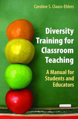 Diversity Training for Classroom Teaching: A Manual for Students and Educators - Clauss-Ehlers, Caroline S