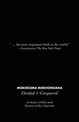 Divided and Conquered: An Analysis of Man-Made Weapons of Mass Separation - Mokhonoana, Mokokoma