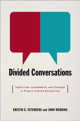 Divided Conversations: Identities, Leadership, and Change in Public Higher Education - Esterberg, Kristin G, and Wooding, John, PhD