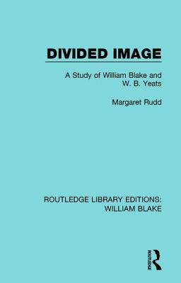 Divided Image: A Study of William Blake and W. B. Yeats - Margaret, Rudd E.