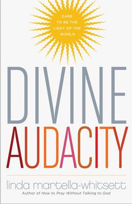 Divine Audacity: Dare to Be the Light of the World - Martella-Whitsett, Linda