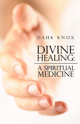 Divine Healing: A Spiritual Medicine - Knox, Warren B Dahk