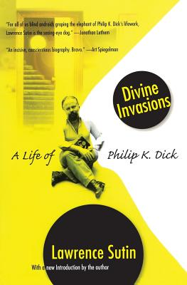 Divine Invasions: A Life of Philip K. Dick - Sutin, Lawrence