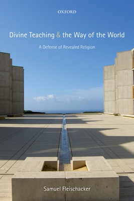 Divine Teaching and the Way of the World: A Defense of Revealed Religion - Fleischacker, Samuel