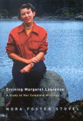 Divining Margaret Laurence: A Study of Her Complete Writings - Stovel, Nora Foster
