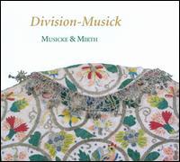 Division-Musick - Amandine Beyer (violin); Johannes Strobl (virginal); Johannes Strobl (organ); Musicke & Mirth