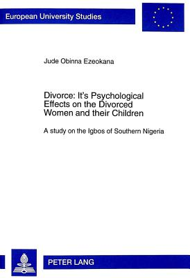 Divorce: Its Psychological Effects on the Divorced Women and Their Children - A Study on the Igbos of Southern Nigeria - Ezeokana, Jude Obinna