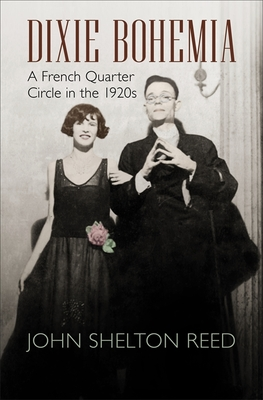 Dixie Bohemia: A French Quarter Circle in the 1920s - Reed, John Shelton
