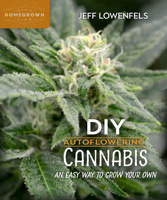 DIY Autoflowering Cannabis: An Easy Way to Grow Your Own - Lowenfels, Jeff