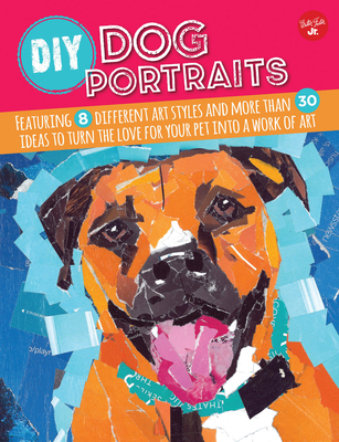 DIY Dog Portraits: Featuring 8 Different Art Styles and More Than 30 Ideas to Turn the Love for Your Pet Into a Work of Art - Garbot, Dave, and Cuddy, Robbin, and Vannoy Call, Alicia