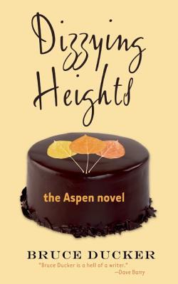 Dizzying Heights: The Aspen Novel - Ducker, Bruce
