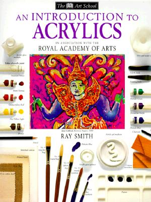 DK Art School: An Introduction to Acrylics - Smith, Ray