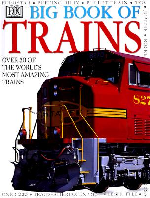 DK Big Book of Trains - Heap, Christine, and DK Publishing, and National Railway Museum