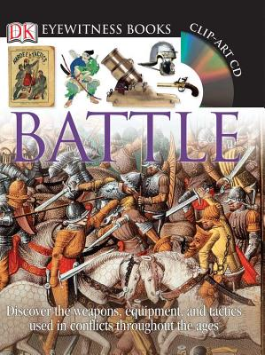 DK Eyewitness Books: Battle: Discover the Weapons, Equipment, and Tactics Used in Conflicts Throughout the AG - Holmes, Richard