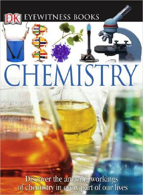 DK Eyewitness Books: Chemistry: Discover the Amazing Effect Chemistry Has on Every Part of Our Lives - Newmark, Ann