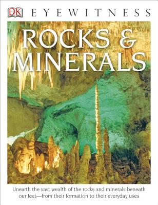 DK Eyewitness Books: Rocks and Minerals: Unearth the Vast Wealth of the Rocks and Minerals Beneath Our Feet from Their Formation to Their Everyday Uses - Symes, R F, Dr.