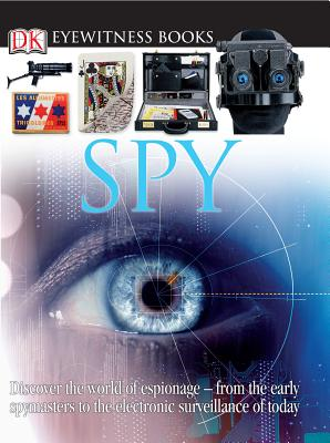 DK Eyewitness Books: Spy: Discover the World of Espionage from the Early Spymasters to the Electronic Surv - Platt, Richard