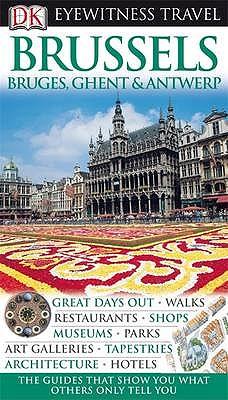 DK Eyewitness Travel Guide: Brussels, Bruges, Ghent & Antwerp -