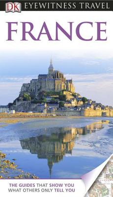 DK Eyewitness Travel Guide: France - Bailey, Rosemary (Editor)