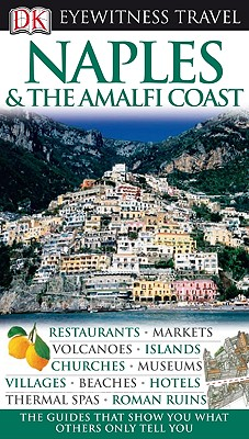 DK Eyewitness Travel Guide: Naples & the Amalfi Coast - DK Publishing, and Birmingham, Brenda, and Loudon, Leonie (Contributions by)