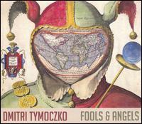 Dmitri Tymoczko: Fools & Angels - Anne Hege (soprano); Caroline Shaw (soprano); Christian Bök; Collide Trio; Daniel Lippel (guitar); Dmitri Tymoczko;...